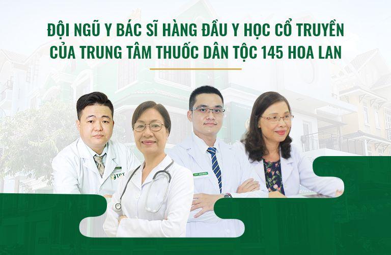 Top 4 BÁC SĨ GIỎI tại Thuốc dân tộc 145 Hoa Lan nổi tiếng khắp HCM