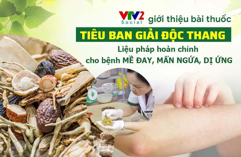 VTV2 giới thiệu bài thuốc Tiêu ban Giải độc thang của Trung tâm Thuốc dân tộc