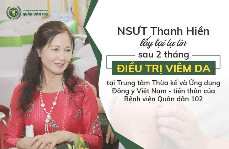 NSƯT Thanh Hiền là khách hàng cũ của bệnh viện Quân dân 102 - Điều trị thành công bệnh viêm da