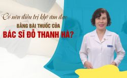 Có nên chữa khô âm đạo bằng bài thuốc của bác sĩ Đỗ Thanh Hà